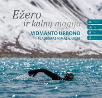 Ežero ir kalnų magija. Vidmanto Urbono plaukimas Himalajuose
